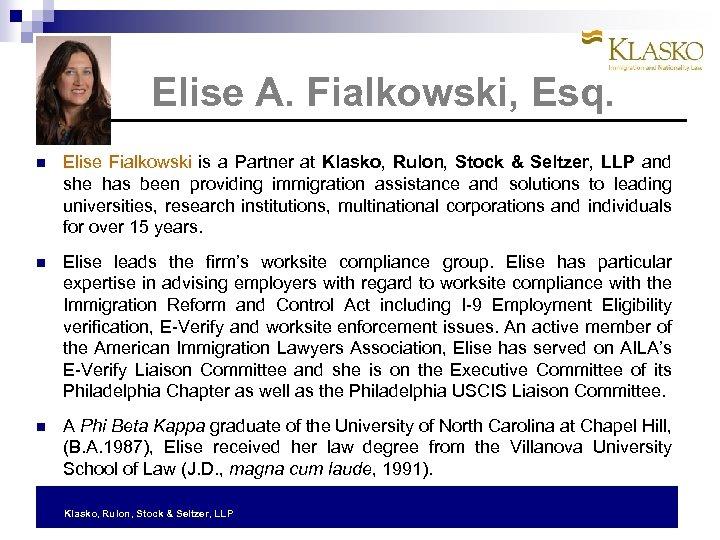 Elise A. Fialkowski, Esq. Elise Fialkowski is a Partner at Klasko, Rulon, Stock &