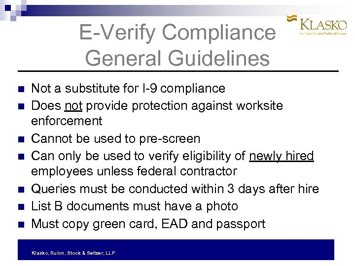 E-Verify Compliance General Guidelines Not a substitute for I-9 compliance Does not provide protection