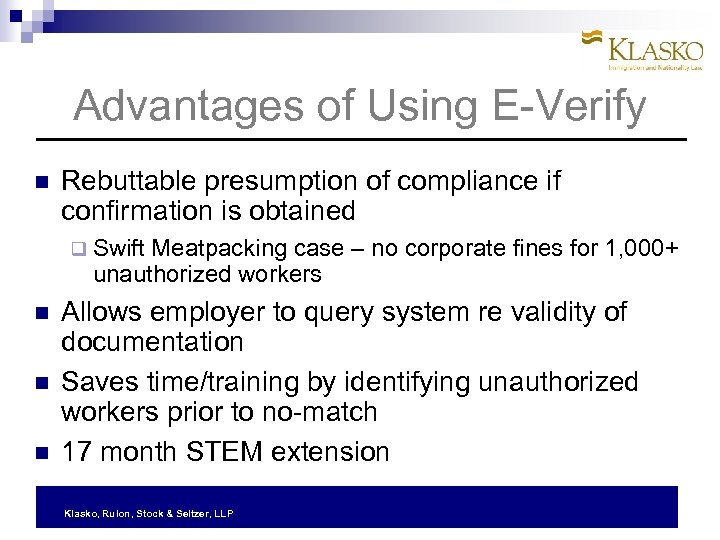 Advantages of Using E-Verify Rebuttable presumption of compliance if confirmation is obtained q Swift
