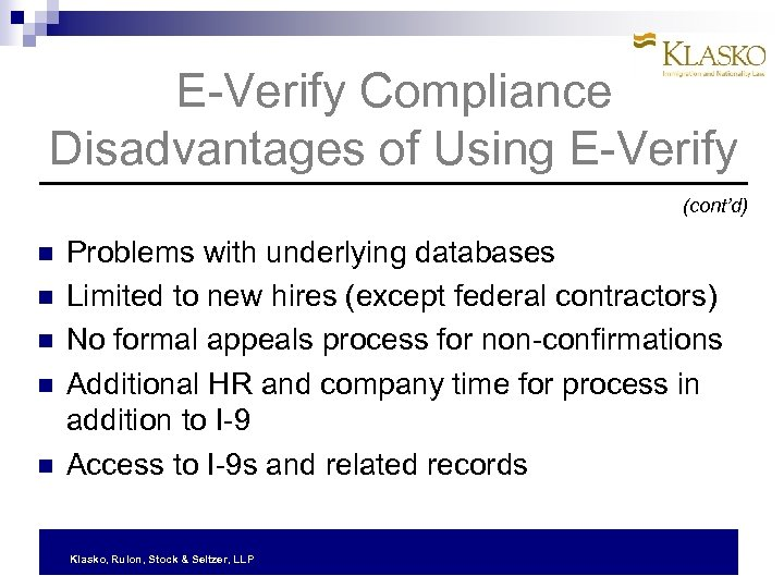 E-Verify Compliance Disadvantages of Using E-Verify (cont'd) Problems with underlying databases Limited to new