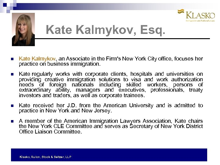 Kate Kalmykov, Esq. Kate Kalmykov, an Associate in the Firm's New York City office,