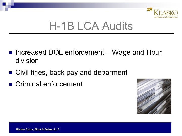 H-1 B LCA Audits Increased DOL enforcement – Wage and Hour division Civil fines,