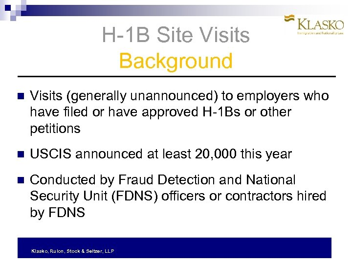 H-1 B Site Visits Background Visits (generally unannounced) to employers who have filed or