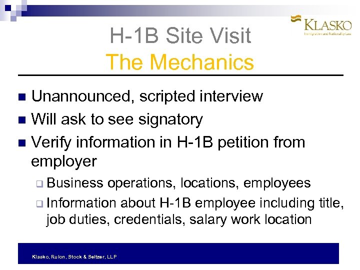 H-1 B Site Visit The Mechanics Unannounced, scripted interview Will ask to see signatory