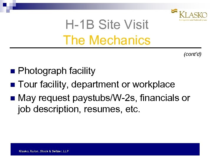 H-1 B Site Visit The Mechanics (cont'd) Photograph facility Tour facility, department or workplace