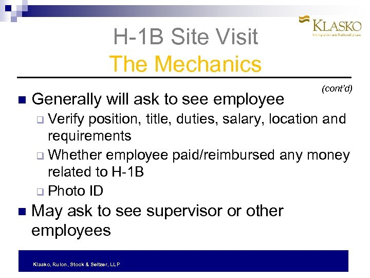 H-1 B Site Visit The Mechanics Generally will ask to see employee (cont'd) Verify