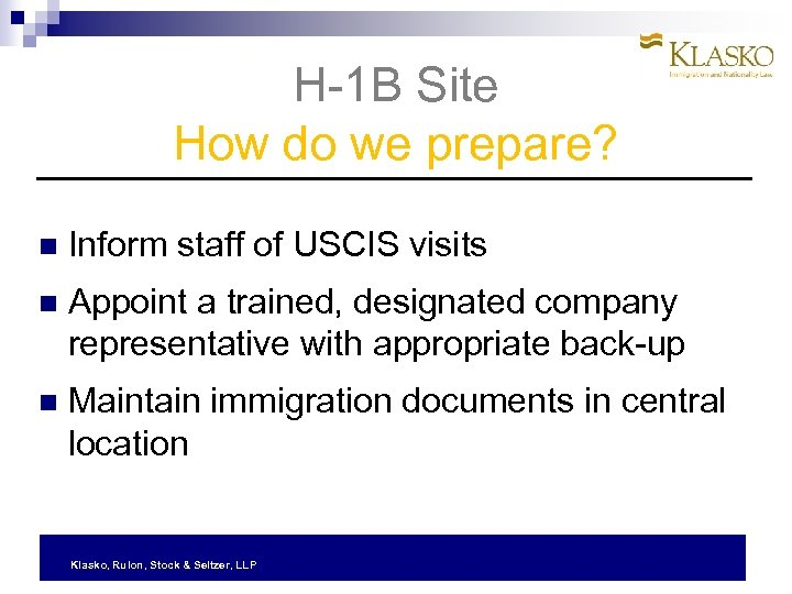 H-1 B Site How do we prepare? Inform staff of USCIS visits Appoint a