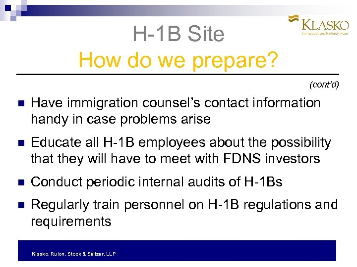 H-1 B Site How do we prepare? (cont'd) Have immigration counsel's contact information handy