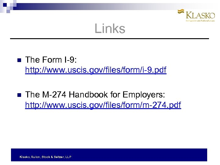 Links The Form I-9: http: //www. uscis. gov/files/form/i-9. pdf The M-274 Handbook for Employers: