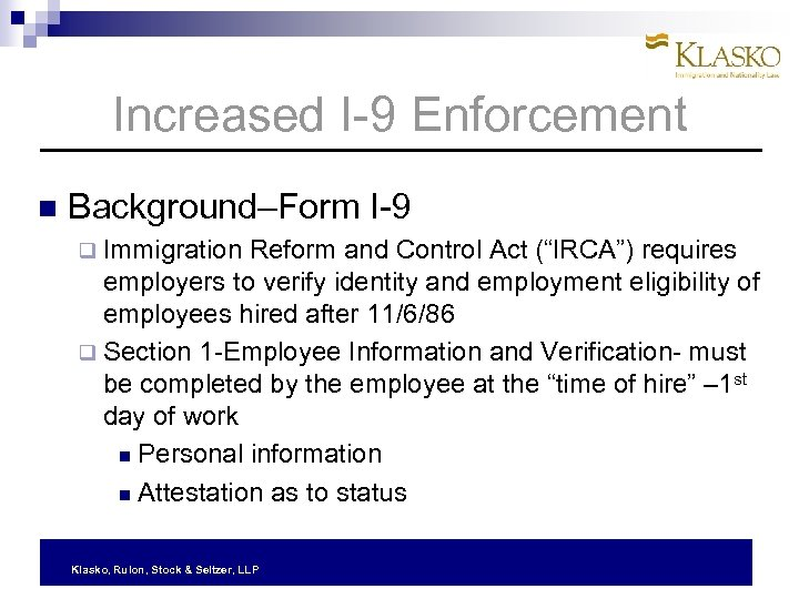 "Increased I-9 Enforcement Background–Form I-9 q Immigration Reform and Control Act (""IRCA"") requires employers"