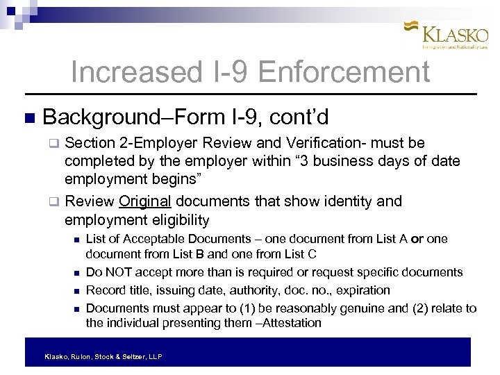 Increased I-9 Enforcement Background–Form I-9, cont'd Section 2 -Employer Review and Verification- must be