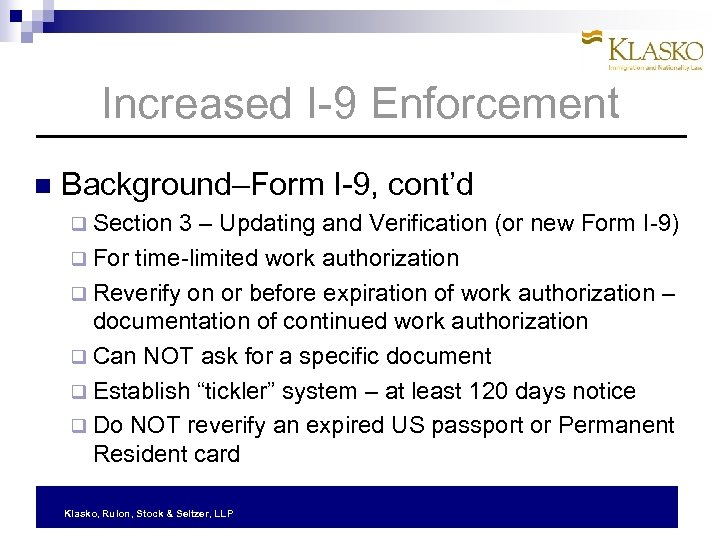 Increased I-9 Enforcement Background–Form I-9, cont'd q Section 3 – Updating and Verification (or