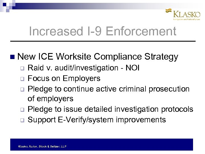 Increased I-9 Enforcement New ICE Worksite Compliance Strategy q q q Raid v. audit/investigation