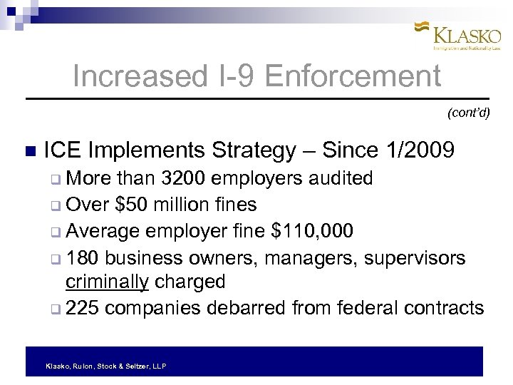Increased I-9 Enforcement (cont'd) ICE Implements Strategy – Since 1/2009 More than 3200 employers