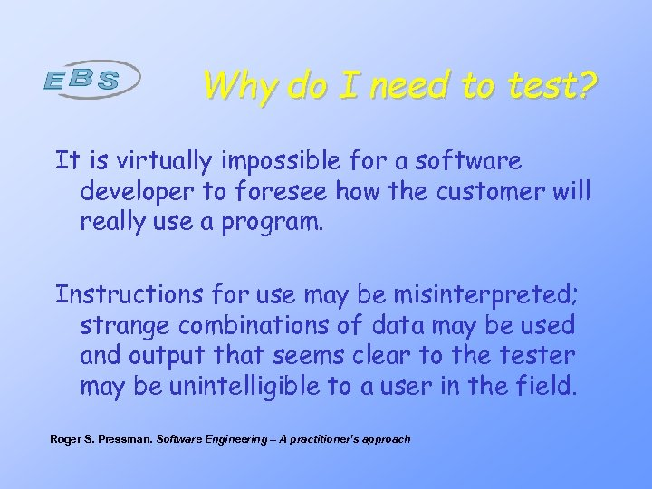 Why do I need to test? It is virtually impossible for a software developer