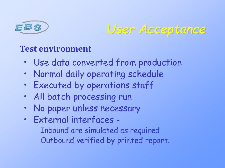 User Acceptance Test environment • • • Use data converted from production Normal daily