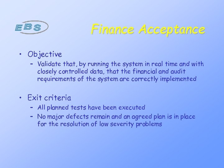Finance Acceptance • Objective – Validate that, by running the system in real time