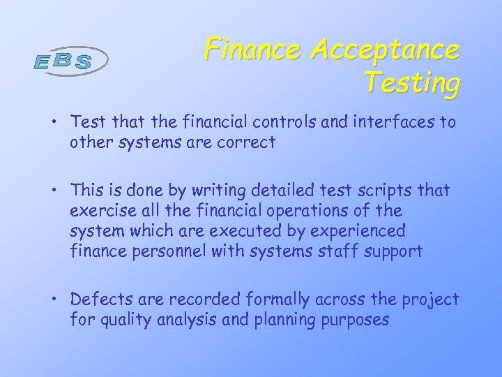 Finance Acceptance Testing • Test that the financial controls and interfaces to other systems