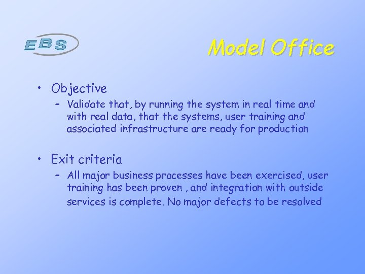 Model Office • Objective – Validate that, by running the system in real time