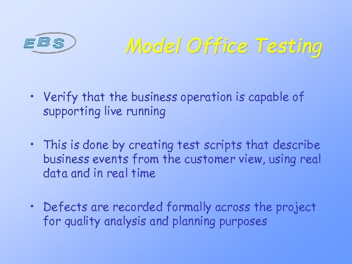 Model Office Testing • Verify that the business operation is capable of supporting live