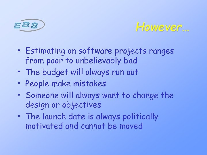 However… • Estimating on software projects ranges from poor to unbelievably bad • The