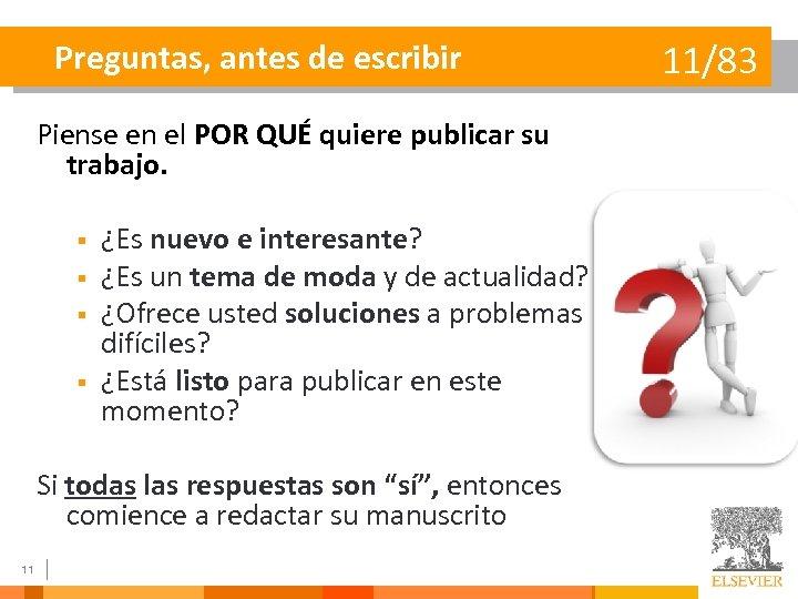 Preguntas, antes de escribir Piense en el POR QUÉ quiere publicar su trabajo. §