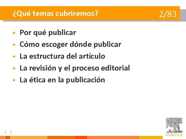 ¿Qué temas cubriremos? § § § 2 Por qué publicar Cómo escoger dónde publicar