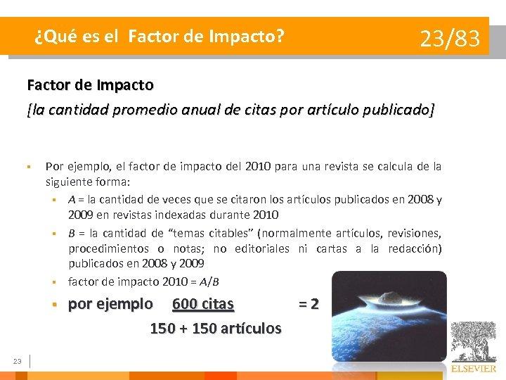 ¿Qué es el Factor de Impacto? 23/83 Factor de Impacto [la cantidad promedio anual