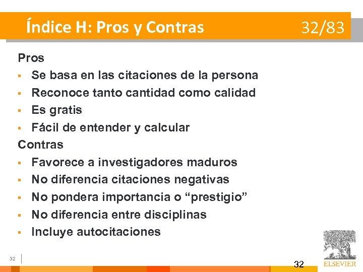 Índice H: Pros y Contras 32/83 Pros § Se basa en las citaciones de
