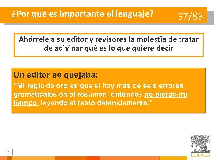 ¿Por qué es importante el lenguaje? 37/83 Ahórrele a su editor y revisores la