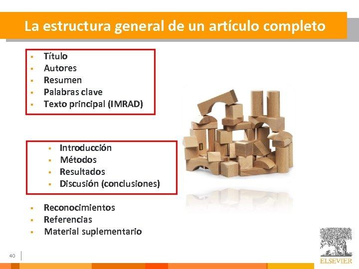 La estructura general de un artículo completo § § § Título Autores Resumen Palabras