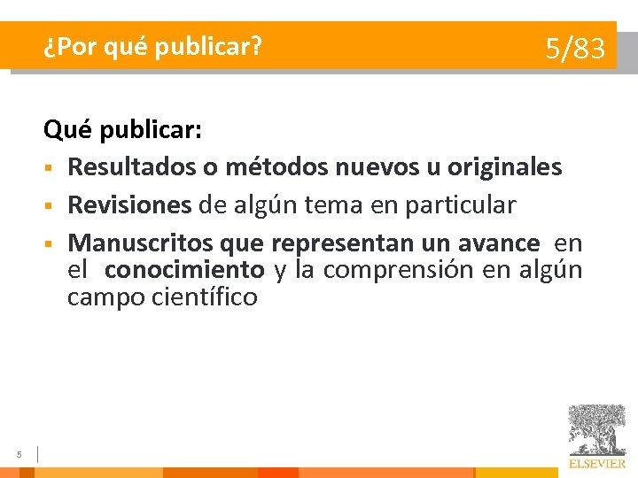 ¿Por qué publicar? 5/83 Qué publicar: § Resultados o métodos nuevos u originales §