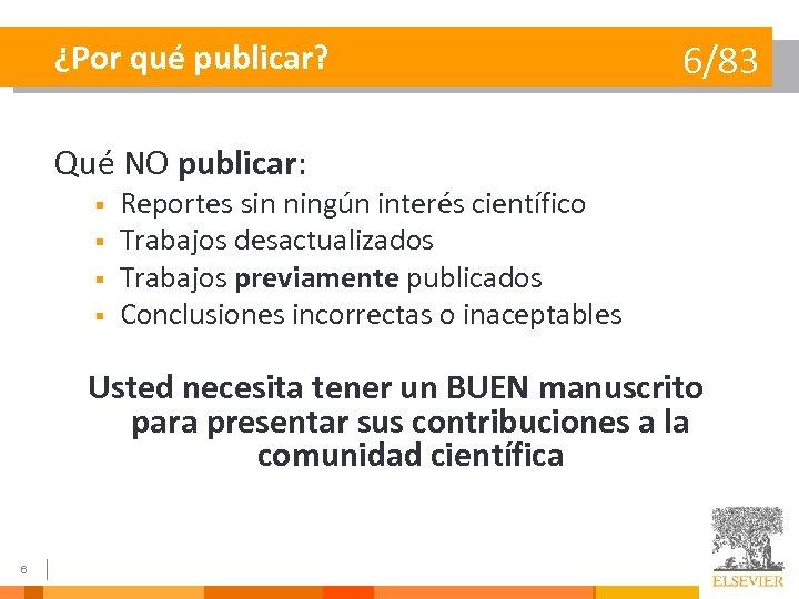 ¿Por qué publicar? 6/83 Qué NO publicar: § § Reportes sin ningún interés científico
