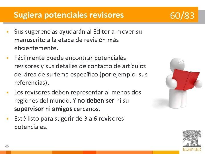 Sugiera potenciales revisores § § 60 Sus sugerencias ayudarán al Editor a mover su