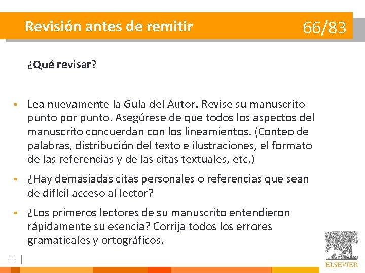 Revisión antes de remitir 66/83 ¿Qué revisar? § Lea nuevamente la Guía del Autor.