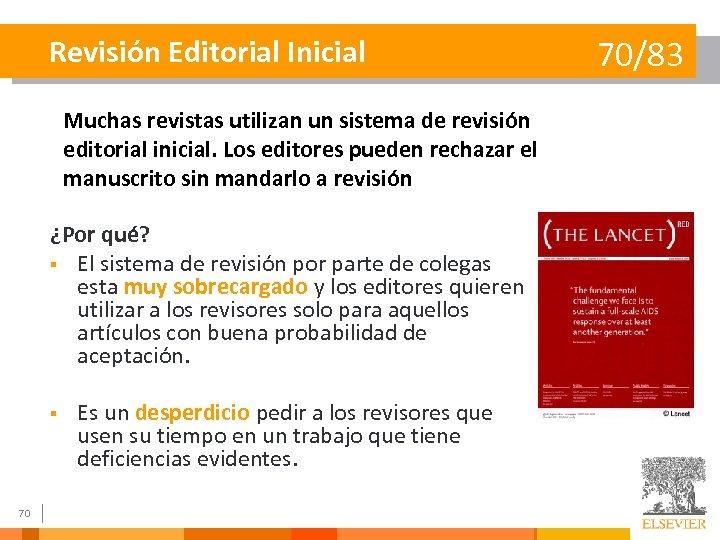Revisión Editorial Inicial Muchas revistas utilizan un sistema de revisión editorial inicial. Los editores