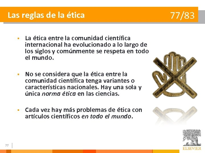Las reglas de la ética § § No se considera que la ética entre