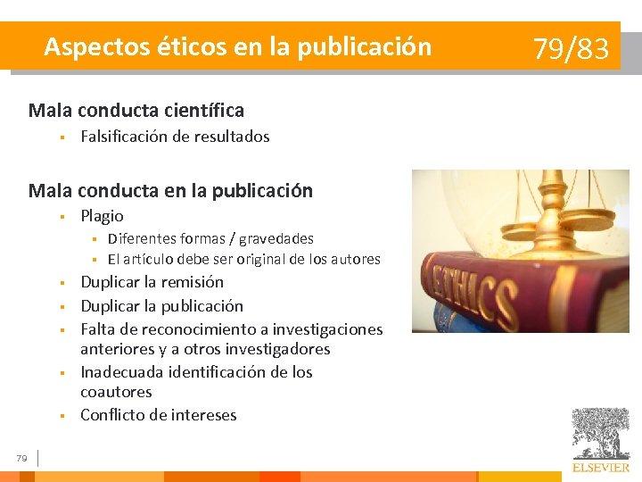 Aspectos éticos en la publicación Mala conducta científica § Falsificación de resultados Mala conducta