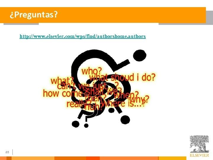 ¿Preguntas? http: //www. elsevier. com/wps/find/authorshome. authors 85