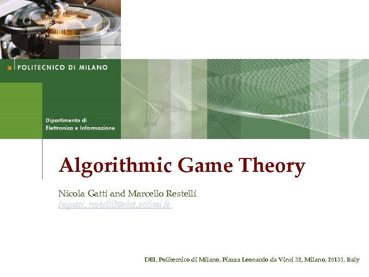 Algorithmic Game Theory Nicola Gatti and Marcello Restelli {ngatti, restelli}@elet. polimi. it DEI, Politecnico