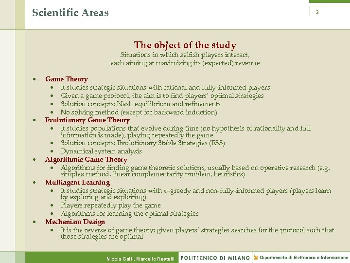 Scientific Areas 2 The object of the study Situations in which selfish players interact,