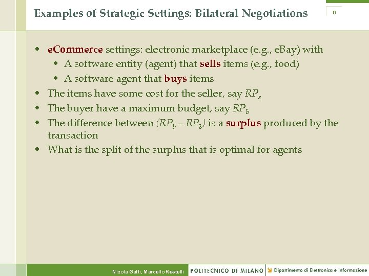 Examples of Strategic Settings: Bilateral Negotiations 6 • e. Commerce settings: electronic marketplace (e.