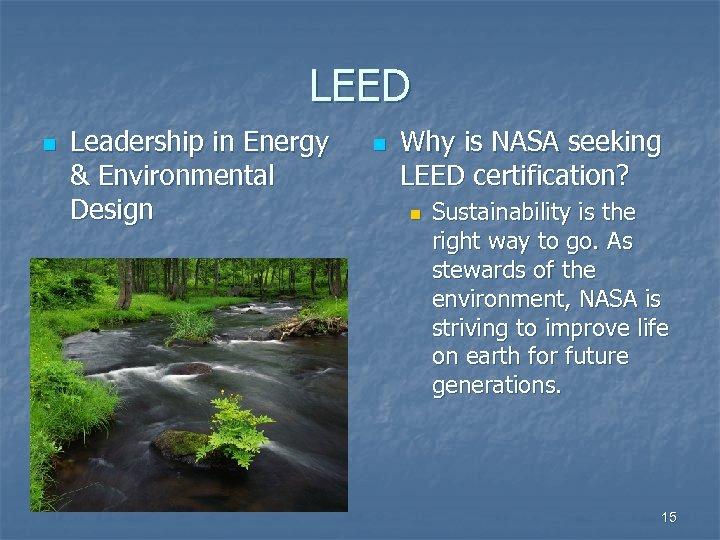 LEED n Leadership in Energy & Environmental Design n Why is NASA seeking LEED