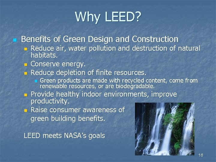 Why LEED? n Benefits of Green Design and Construction n Reduce air, water pollution