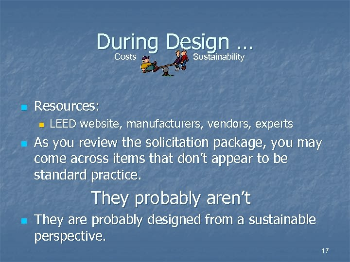 During Design … Costs Sustainability n Resources: n n LEED website, manufacturers, vendors, experts