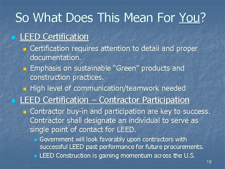 So What Does This Mean For You? n LEED Certification n n Certification requires