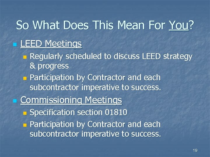 So What Does This Mean For You? n LEED Meetings Regularly scheduled to discuss
