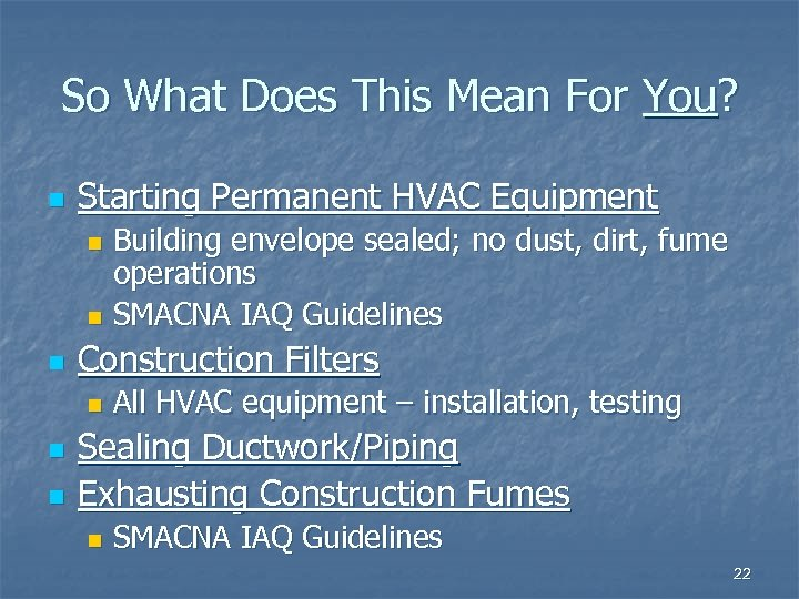 So What Does This Mean For You? n Starting Permanent HVAC Equipment Building envelope