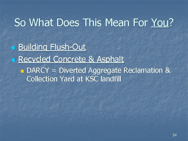 So What Does This Mean For You? n n Building Flush-Out Recycled Concrete &