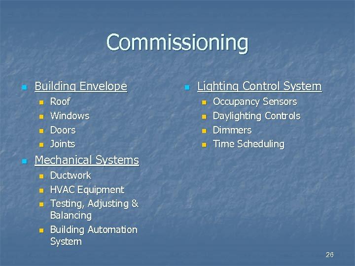 Commissioning n Building Envelope n n n Roof Windows Doors Joints n Lighting Control